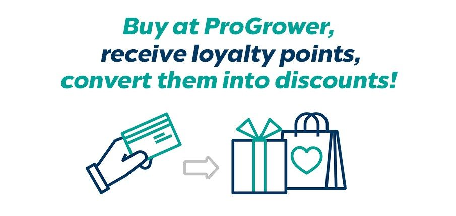 Buy at ProGrower, receive loyalty points, convert them into discounts!